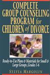 Complete Group Counseling Program for Children of Divorce: Ready-To-Use Plans & Materials for Small & Large Groups, Grades 1-6,0787966312,9780787966317