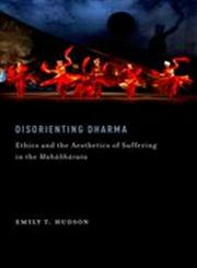 Disorienting Dharma Ethics and the Aesthetics of Suffering in the Mahabharata,0199860769,9780199860760
