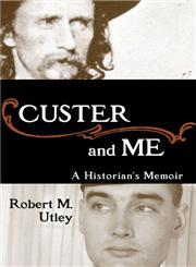 Custer and Me A Historian's Memoir,0806136383,9780806136387
