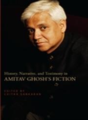 History, Narrative, and Testimony in Amitav Ghosh's Fiction,1438441819,9781438441818