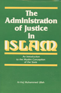 The Administration of Justice in Islam An Introduction to the Muslim Conception of the State 3rd Edition,8171510590,9788171510597