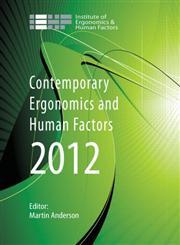 Contemporary Ergonomics and Human Factors 2012 Proceedings of the international conference on Ergonomics & Human Factors 2012, Blackpool, UK, 16-19 April 2012,0415621526,9780415621526
