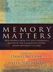 Memory Matters Proceedings from the 2010 Conference Hosted by the Humanities Center, Miami University of Ohio,1438438338,9781438438337