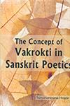 The Concept of Vakrokti in Sanskrit Poetics A Reappraisal 1st Published,8189973932,9788189973933