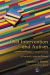 Diet Intervention and Autism Implementing the Gluten Free and Casein Free Diet for Autistic Children and Adults : a Practical Guide for Parents,1853029351,9781853029356