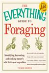 The Everything Guide to Foraging Identifying, Harvesting, and Cooking Nature's Wild Fruits and Vegetables,1440512760,9781440512766