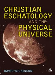 Christian Eschatology and the Physical Universe 1st Edition,0567045463,9780567045461
