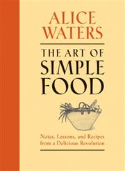 The Art of Simple Food Notes, Lessons, and Recipes from a Delicious Revolution,0307336794,9780307336798