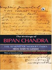 The Writings of Bipan Chandra The Making of Modern India : From Marx to Gandhi 1st Edition,8125045716,9788125045717