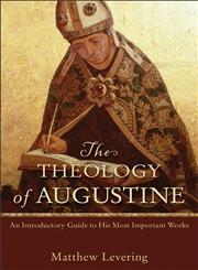 The Theology of Augustine An Introductory Guide to His Most Important Works,0801048486,9780801048487