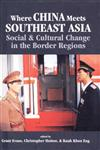 Where China Meets Southeast Asia Social and Cultural Change in the Border Region,0312236344,9780312236342