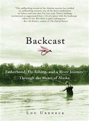 Backcast Fatherhood, Fly-Fishing, and a River Journey Through the Heart of Alaska,0312371519,9780312371517