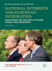 National Interests and European Integration Discourses and Politics of Blair, Chirac and Schroder,0230347738,9780230347731
