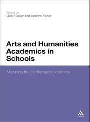 Arts and Humanities Academics in Schools Mapping the Pedagogical Interface,1441134301,9781441134301