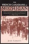 The French Canadians of Michigan Their Contribution to the Development of the Saginaw Valley and the Keweenaw Peninsula,1840–1914,0814331580,9780814331583