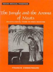 The Jungle and the Aroma of Meats An Ecological Theme in Hindu Medicine 2nd Edition,8120816188,9788120816183