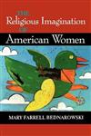 The Religious Imagination of American Women,025321338X,9780253213389