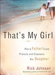 That's My Girl How a Father's Love Protects and Empowers His Daughter,0800733835,9780800733834