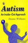 Autism-An Inside-Out Approach An Innovative Look at the Mechanics of 'Autism' and its Developmental 'Cousins',1853023876,9781853023873