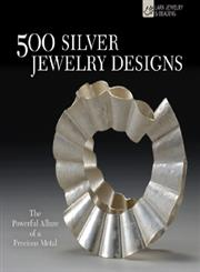 500 Silver Jewelry Designs The Powerful Allure of a Precious Metal,1600596312,9781600596315