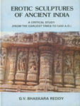 Erotic Sculptures of Ancient India A Critical Study (From the Earliest Time to 1200 A.D.) 1st Published,8121002613,9788121002615