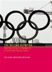 The Beijing Olympiad The Political Economy of a Sporting Mega-Event,0415357012,9780415357012