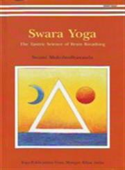 Swara Yoga The Tantric Science of Brain Breathing : Including the Original Sanskrit Text of the Shiva Swarodaya with English Translation,8185787360,9788185787367