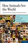 How Animals See the World Comparative Behavior, Biology, and Evolution of Vision,0195334655,9780195334654