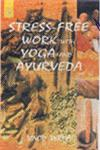 Stress-Free Work with Yoga and Ayurveda 2nd Edition,8178220008,9788178220000