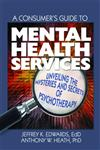A Consumer's Guide to Mental Health Services: Unveiling the Mysteries and Secrets of Psychotherapy (Haworth Series in Clinical Psychotherapy),078903266X,9780789032669