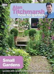 Alan Titchmarsh How to Garden Small Gardens,1846074053,9781846074059