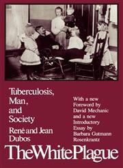 The White Plague Tuberculosis, Man, and Society,0813512247,9780813512242