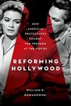 Reforming Hollywood How American Protestants Fought for Freedom at the Movies,0195387848,9780195387841