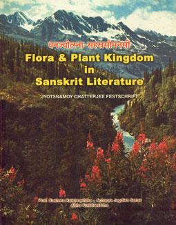 वनज्योत्स्ना-सहस्त्रस्त्रैमनसी = Flora and Plant Kingdom in Sanskrit Literature Jyotsnamoy Chatterjee Festschrift : Texts in English, Sanskrit and Hindi 1st Edition,8178540274,9788178540276