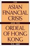 The Asian Financial Crisis and the Ordeal of Hong Kong,1567204473,9781567204476