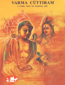 Varma Cuttiram = Varma Cuttiram A Tamil Text on Martial Art from Palm-leaf Manuscript 2nd Edition