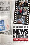 The Anthropology of News and Journalism Global Perspectives,0253221269,9780253221261