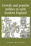 Crowds and Popular Politics in Early Modern England,0719082811,9780719082818