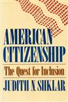 American Citizenship The Quest for Inclusion,0674022165,9780674022164