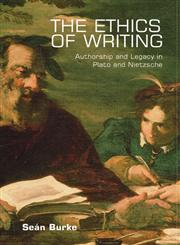 The Ethics of Writing Authorship and Responsibility in Plato, Nietzsche, Levinas 1st Edition,0748618309,9780748618309