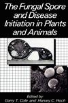 The Fungal Spore and Disease Initiation in Plants and Animals,0306434547,9780306434549