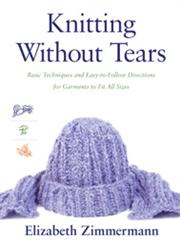 Knitting Without Tears Basic Techniques and Easy-to-Follow Directions for Garments to Fit All Sizes,0684135051,9780684135052