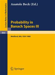 Probability in Banach Spaces III Proceedings of the Third International Conference on Probability in Banach Spaces, Held at Tufts University, Medford, USA, August 4-16, 1980,354010822X,9783540108221