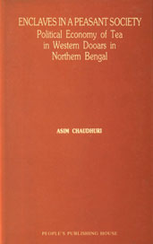 Enclaves in a Peasant Society Political Economy of Tea in Western Dooars in Northern Bengal