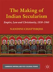 The Making of Indian Secularism Empire, Law and Christianity, 1830-1960,0230220053,9780230220058