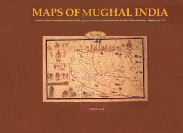 Maps of Mughal India Drawn by Colonel Jean-Baptiste-Joseph Gentil, Agent for the French Government to the Court of Shuja-ud-daula at Faizabad in 1770,8185054509,9788185054506