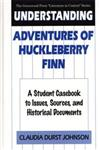 Understanding Adventures of Huckleberry Finn A Student Casebook to Issues, Sources, and Historical Documents,0313293279,9780313293276