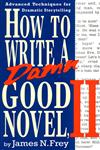 How to Write a Damn Good Novel, II Advanced Techniques For Dramatic Storytelling,0312104782,9780312104788
