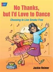No Thanks, But I'd Love to Dance! Choosing to Live Smoke Free,1604430273,9781604430271