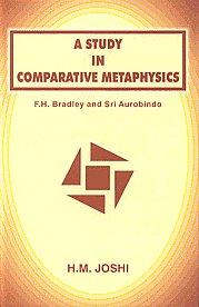 A Study in Comparative Metaphysics F.H. Bradley and Sri Aurobindo 1st Edition,8187418974,9788187418979